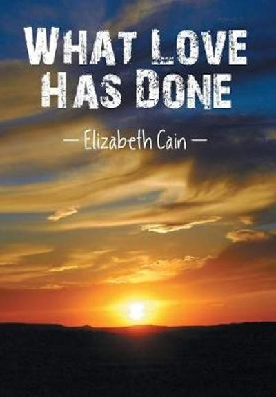 What Love Has Done - Elizabeth Cain