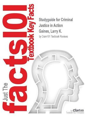 Studyguide for Criminal Justice in Action by Gaines, Larry K., ISBN 9781285458984 - Cram101 Textbook Reviews