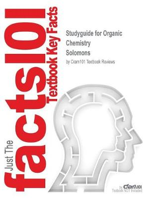 Studyguide for Organic Chemistry by Solomons, ISBN 9781118875766 - Cram101 Textbook Reviews