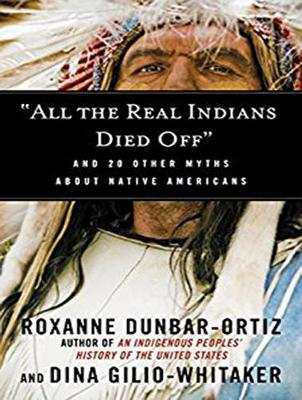 """All the Real Indians Died Off"" - Roxanne Dunbar-Ortiz"