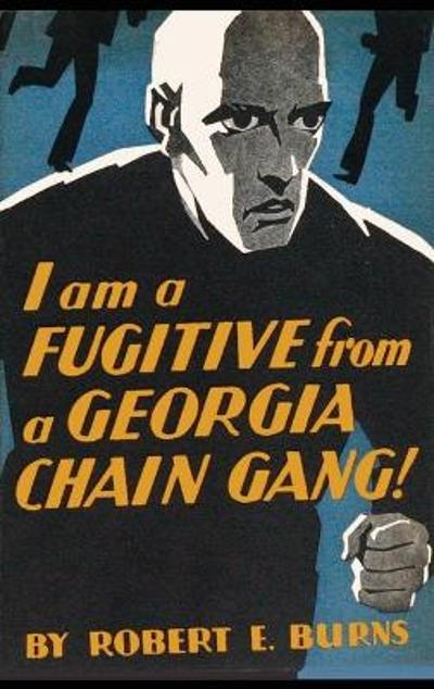 I Am a Fugitive from a Georgia Chain Gang! - Robert E Burns