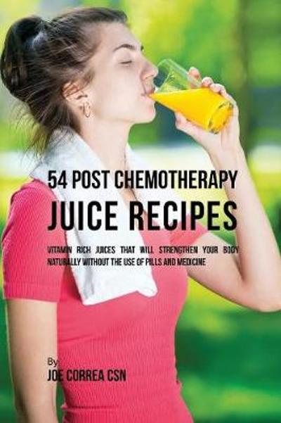 54 Post Chemotherapy Juice Recipes - Joe Correa