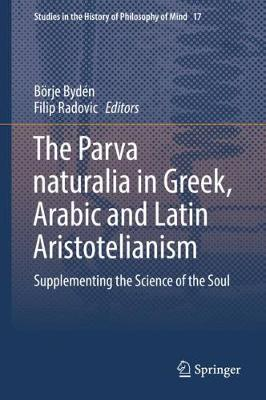The Parva naturalia in Greek, Arabic and Latin Aristotelianism - Borje Byden