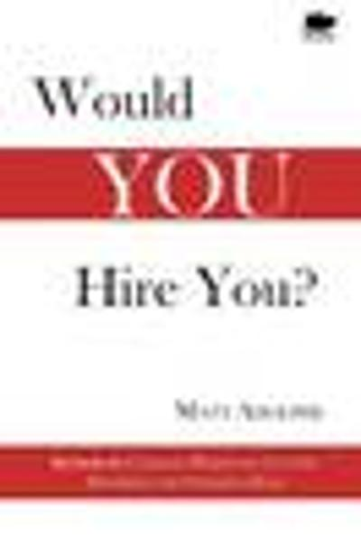 Would You Hire You? - Matt Adolphe