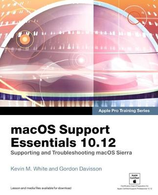 Macos Support Essentials 10.12 - Apple Pro Training Series: Supporting and Troubleshooting Macos Sierra - Kevin White