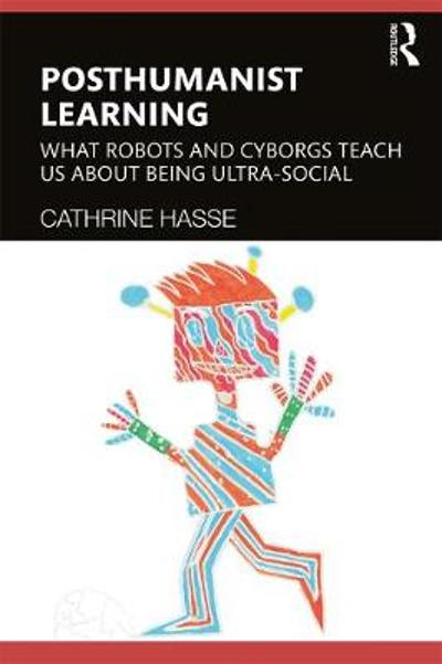 Posthumanist Learning - Cathrine Hasse