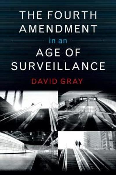 The Fourth Amendment in an Age of Surveillance - David Gray