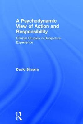 A Psychodynamic View of Action and Responsibility - David Shapiro