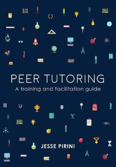 Peer Tutoring: A Training and Facilitation Guide - Jesse Pirini