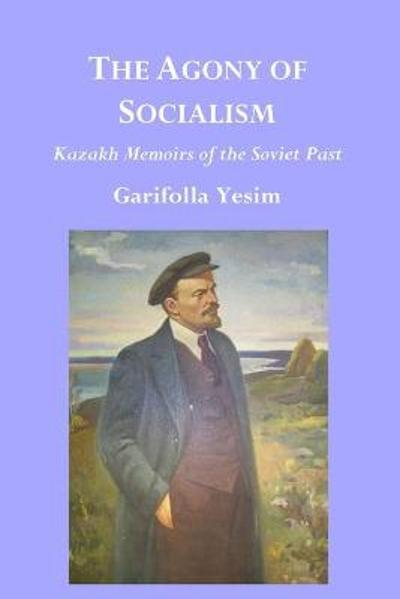 The Agony of Socialism - Garifolla Yesim