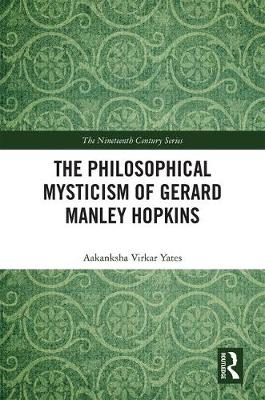 The Philosophical Mysticism of Gerard Manley Hopkins - Aakanksha Virkar Yates