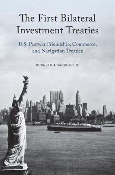 The First Bilateral Investment Treaties - Kenneth J. Vandevelde