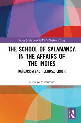 The School of Salamanca in the Affairs of the Indies - Natsuko Matsumori