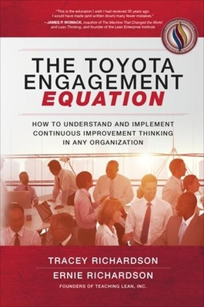 The Toyota Engagement Equation: How to Understand and Implement Continuous Improvement Thinking in Any Organization - Tracey Richardson