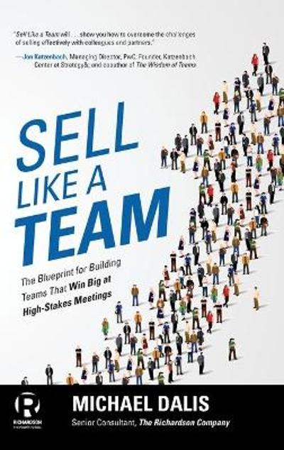 Sell Like a Team: The Blueprint for Building Teams that Win Big at High-Stakes Meetings - Michael Dalis