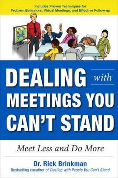 Dealing with Meetings You Can't Stand: Meet Less and Do More - Rick Brinkman