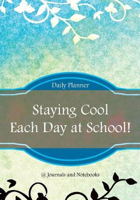 Staying Cool Each Day at School! Daily Planner - @Journals Notebooks