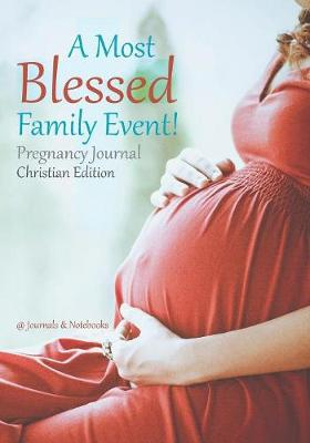 A Most Blessed Family Event! Pregnancy Journal Christian Edition - @Journals Notebooks