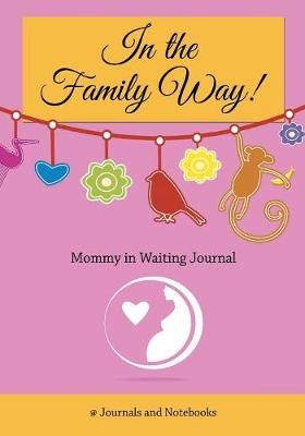 "In the Family Way! Mommy in Waiting Journal"" - @Journals Notebooks"