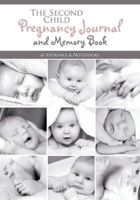 The Second Child Pregnancy Journal and Memory Book - @Journals Notebooks