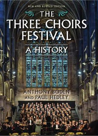 The Three Choirs Festival - A History - New and Revised Edition - Anthony Boden