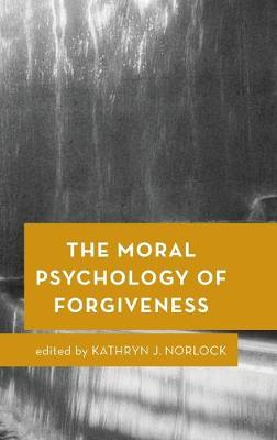 The Moral Psychology of Forgiveness - Kathryn J. Norlock