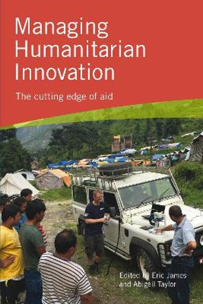 Managing Humanitarian Innovation - Eric James