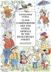 Claus Climbermouse and the other animals in the Huckybucky Forest - Thorbjørn Egner Thorbjørn Egner Heidi Sævareid Harald Mohr Sunde