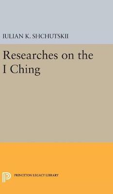 Researches on the I CHING - Iulian Kostantinovich Shchutskii