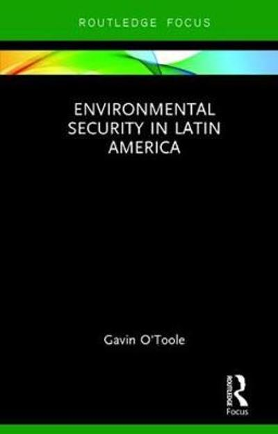 Environmental Security in Latin America - Gavin O'Toole