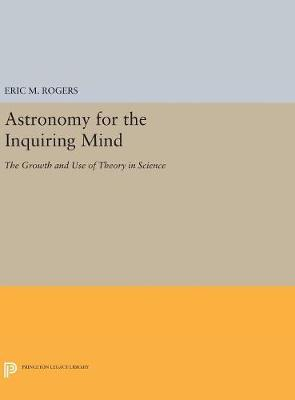Astronomy for the Inquiring Mind - Eric M. Rogers
