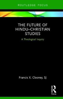 The Future of Hindu-Christian Studies - Francis X. Clooney