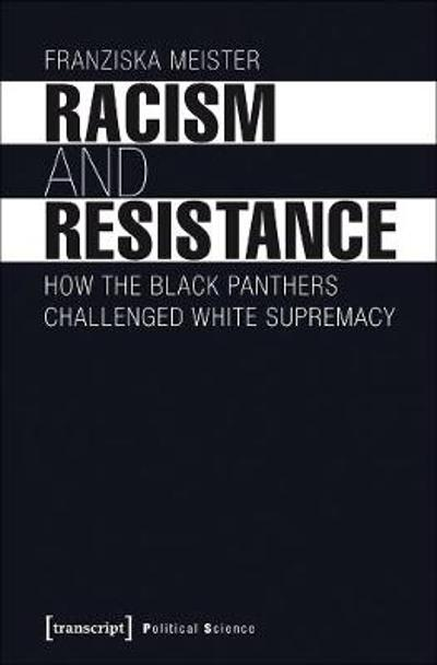 Racism and Resistance - How the Black Panthers Challenged White Supremacy - Franziska Meister