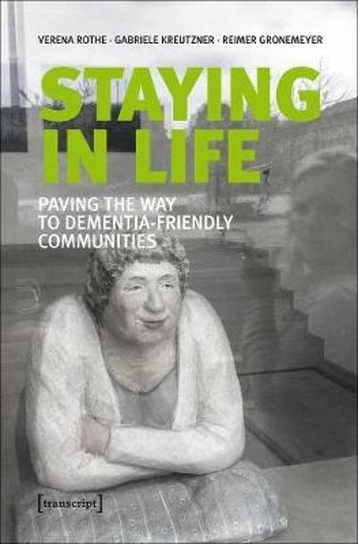 Staying in Life - Paving the Way to Dementia-Friendly Communities - Verena Rothe