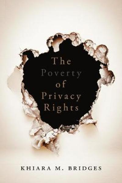 The Poverty of Privacy Rights - Khiara M. Bridges