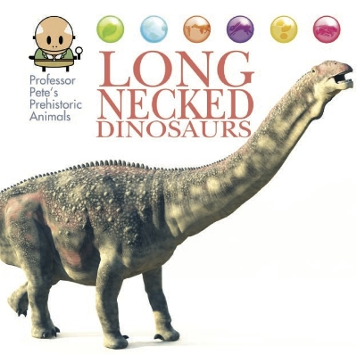 Professor Pete's Prehistoric Animals: Long-Necked Dinosaurs - David West