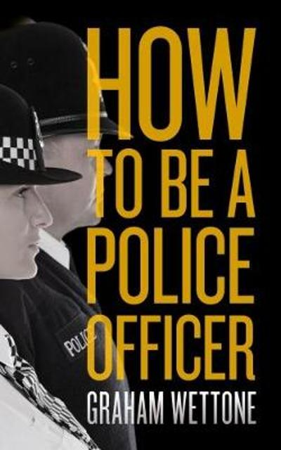 How To Be A Police Officer - Graham Wettone