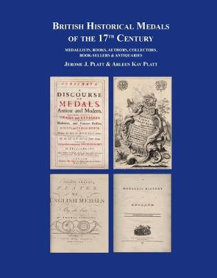 British Historical Medals of the 17th Century - Jerome Platt