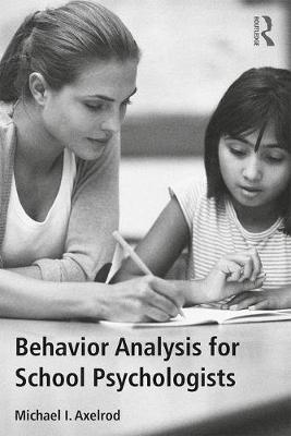 Behavior Analysis for School Psychologists - Michael I. Axelrod