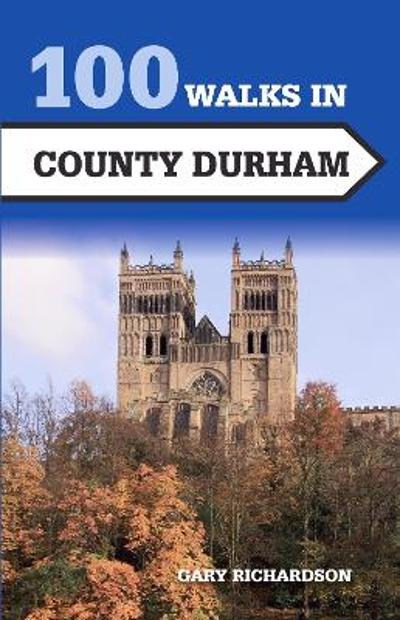 100 Walks in County Durham - Gary Richardson