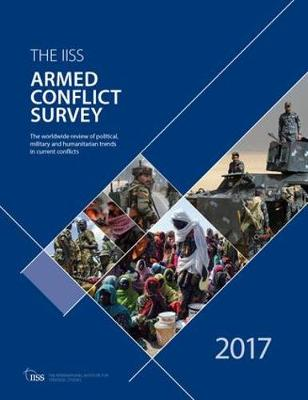 Armed Conflict Survey 2017 - (IISS) The International Institute of Strategic Studies