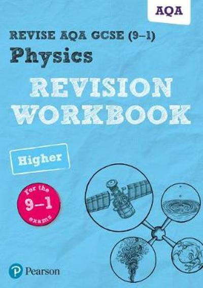 Revise AQA GCSE Physics Higher Revision Workbook - Catherine Wilson
