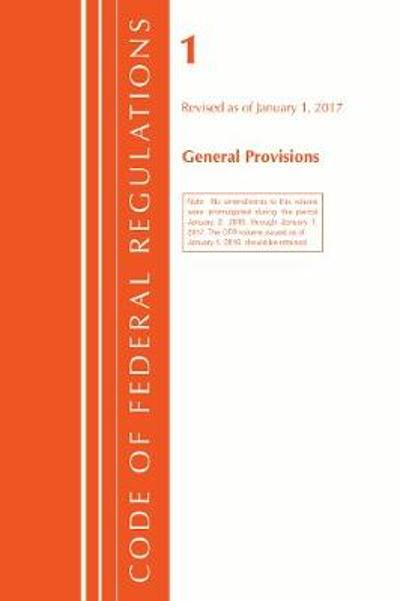 Code of Federal Regulations, Title 01 General Provisions, Revised as of January 1, 2017 - Office Of The Federal Register (U.S.)