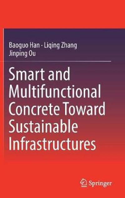 Smart and Multifunctional Concrete Toward Sustainable Infrastructures - Baoguo Han