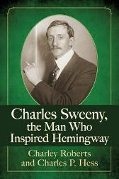 Charles Sweeny, the Man Who Inspired Hemingway - Charley Roberts