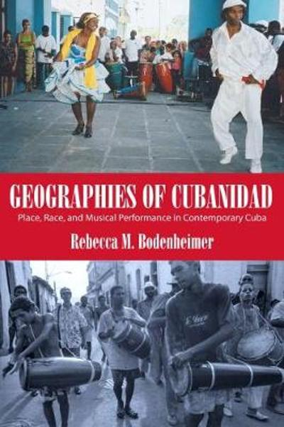 Geographies of Cubanidad - Rebecca M. Bodenheimer