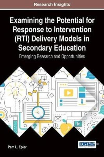 Examining the Potential for Response to Intervention (RTI) Delivery Models in Secondary Education - Pam Epler