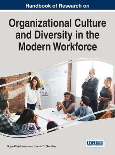 Handbook of Research on Organizational Culture and Diversity in the Modern Workforce - Bryan Christiansen