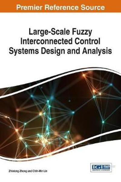 Large-Scale Fuzzy Interconnected Control Systems Design and Analysis - Zhixiong Zhong