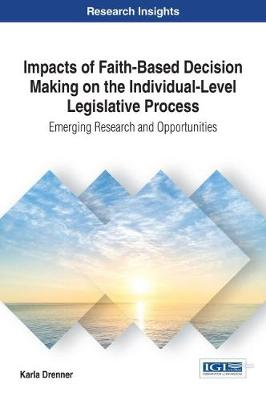 Impacts of Faith-Based Decision Making on the Individual-Level Legislative Process: Emerging Research and Opportunities - Karla Drenner